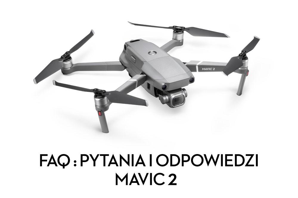 DJI MAVIC 2 pytania i odpowiedzi FAQ